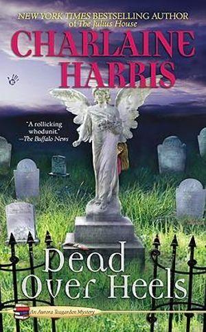 Dead Over Heels : Aurora Teagarden Series : Book 5 - Charlaine Harris