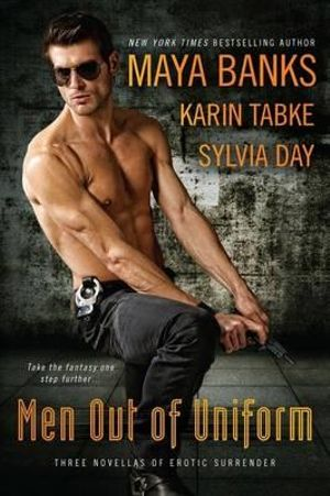 Men Out of Uniform : Three Novellas of Erotic Surrender - Maya Banks