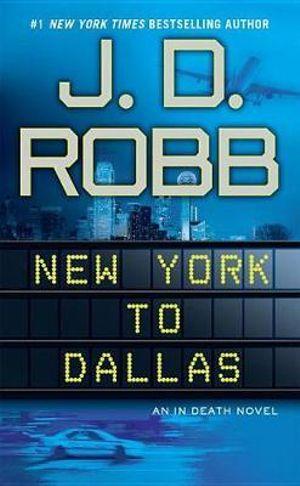 New York to Dallas : In Death Series : Book 33 - J D Robb