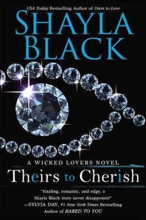 Theirs to Cherish : A Wicked Lovers Novel - Shayla Black