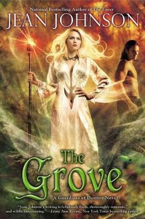 The Grove : A Guardians of Destiny Novel : Book 2 - Jean Johnson