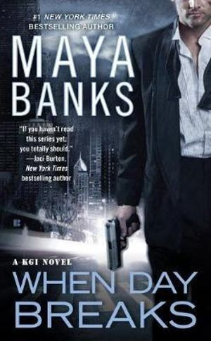 When Day Breaks : A KGI Novel - Maya Banks