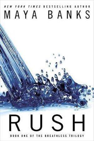 Rush : Breathless Trilogy : Book 1 - Maya Banks