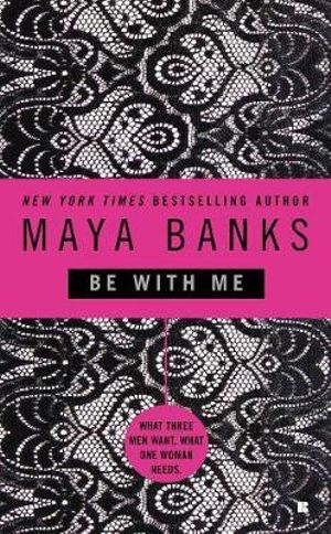 Be with Me - Maya Banks