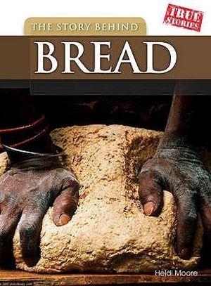 Story Behind Bread (True Stories) Elizabeth Raum