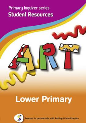 Art: Lower Primary : Pearson in Partnership With Putting it into Practice - Lesley Snowball