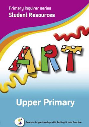 Art: Upper Primary : Pearson in Partnership With Putting it into Practice - Lesley Snowball