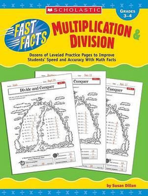 Multiplication & Division, Grades 3-4 : Dozens of Leveled Practice Pages to Improve Students' Speed and Accuracy with Math Facts - Susan Dillon