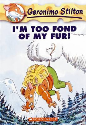 I'm Too Fond of My Fur! : Geronimo Stilton Series : Book 4 - Geronimo Stilton