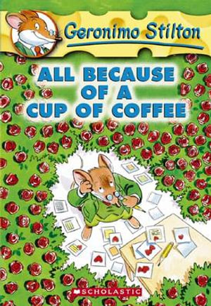All Because of a Cup of Coffee : Geronimo Stilton Series : Book 10 - Geronimo Stilton