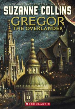Gregor the Overlander :  Gregor the Overlander - Suzanne Collins