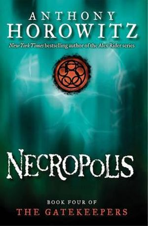 Necropolis : The Gatekeepers Series : Book 4 - Anthony Horowitz