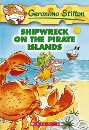 Shipwreck on the Pirate Islands : Geronimo Stilton Series : Book 18 - Geronimo Stilton
