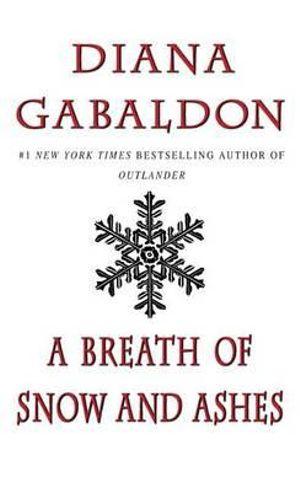 A Breath of Snow and Ashes : Outlander - Diana Gabaldon