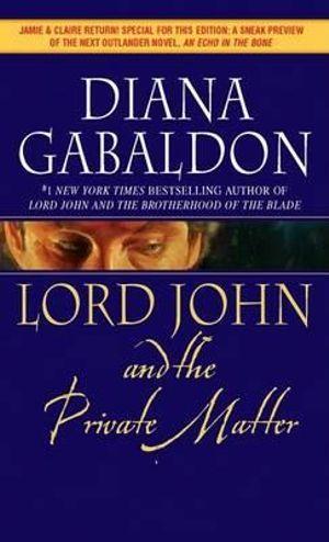 Lord John and the Private Matter : Lord John Grey Novels - Diana Gabaldon