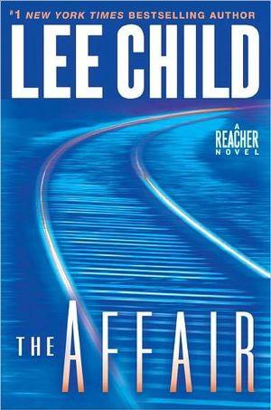 The Affair : Jack Reacher Series : Book 16 - Lee Child
