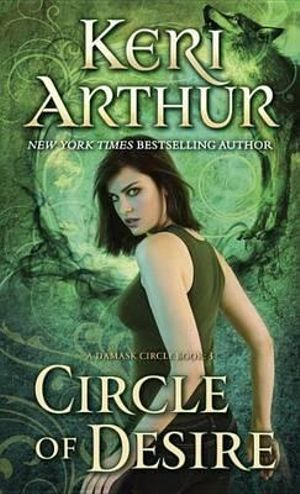 Circle of Desire : A Damask Circle Book: 3 - Keri Arthur