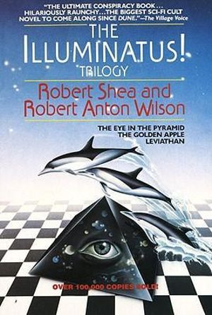 The Illuminatus Trilogy : The Eye in the Pyramid - The Golden Apple - Leviathan - Robert Shea