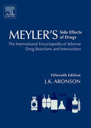 Meyler's Side Effects of Drugs 15E : The International Encyclopedia of Adverse Drug Reactions and Interactions - Jeffrey K. Aronson