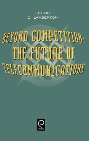 Beyond Competition : The Future of Telecommunications - D.McLean Lamberton