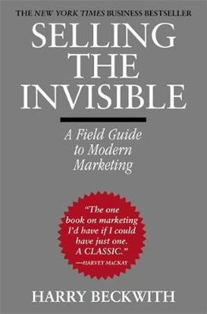 Selling the Invisible : A Field Guide to Modern Marketing - Harry Beckwith