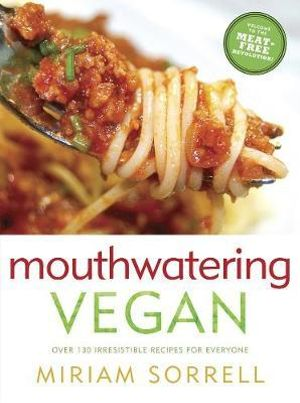 Mouthwatering Vegan : Over 130 Irresistible Recipes for Everyone - Miriam Sorrell