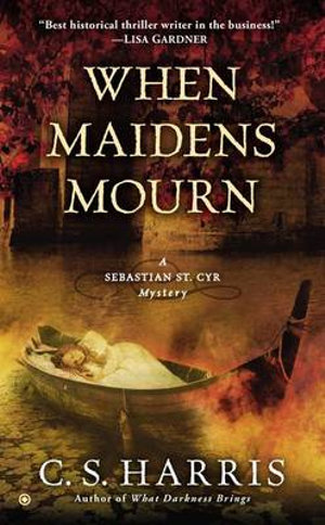 When Maidens Mourn : Sebastian St. Cyr Mysteries (Paperback) - C S Harris