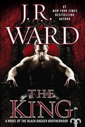 The King : Black Dagger Brotherhood Series : Book 12 - J. R. Ward