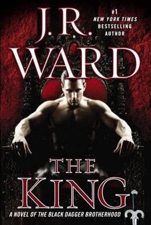 The King : Black Dagger Brotherhood Series : Book 12 - J. R. Ward