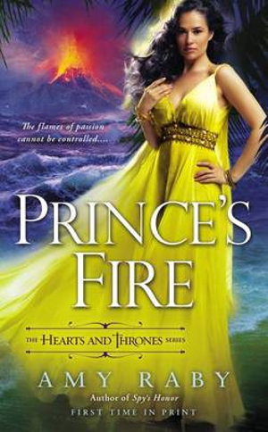 Prince's Fire : Hearts and Thrones - Amy Raby
