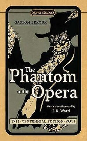 The Phantom of the Opera (Signet Classics) Gaston Leroux and Dr. John L. Flynn