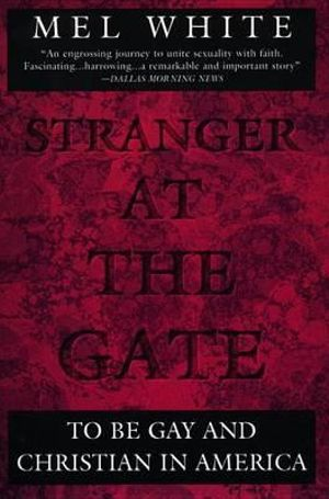 Stranger at the Gate: To Be Gay and Christian in America Mel White
