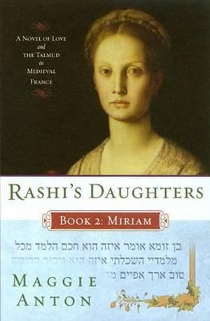 Rashi's Daughters, Book II: Miriam: A Novel of Love and the Talmud in Medieval France Maggie Anton