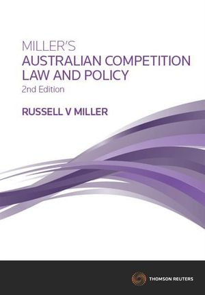 Miller's Australian Competition Law and Policy : 2nd Edition - Russell Miller