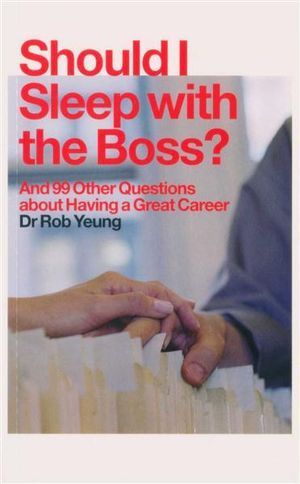 Should I Sleep with the Boss? : And 99 Other Questions About Having A Great Career - Dr Rob Yeung