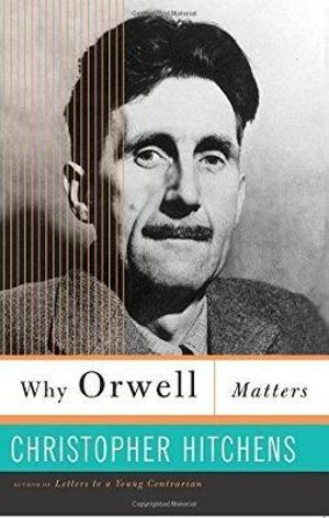 Why Orwell Matters - Christopher Hitchens