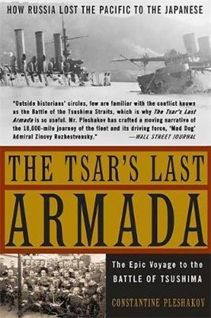 The Tsar's Last Armada : The Epic Journey to the Battle of Tsushima - Constantine V. Pleshak