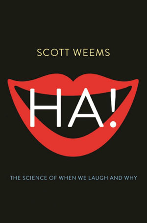 Ha! : The Science of When We Laugh and Why - Scott Weems