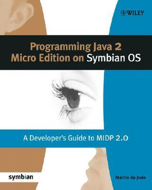 Programming Java 2 Micro Edition for Symbian OS: A developer's guide to MIDP 2.0 Martin De Jode