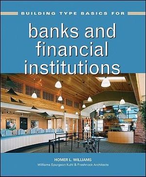 Building Type Basics for Banks and Financial Institutions Homer Williams