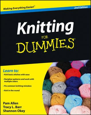 Knitting For Dummies, 2nd Edition : For Dummies - Pam Allen