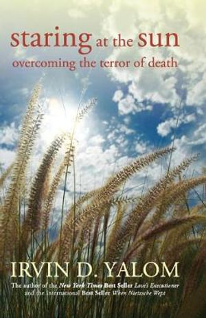 Staring at the Sun: Overcoming the Terror of Death :  Overcoming the Terror of Death - Irvin D. Yalom