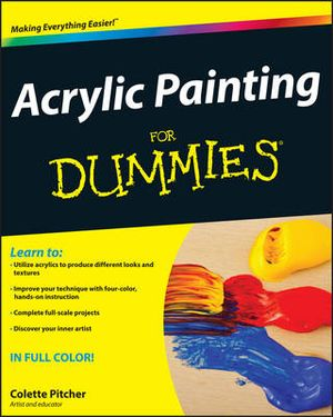 Acrylic Painting For Dummies : For Dummies - Colette Pitcher