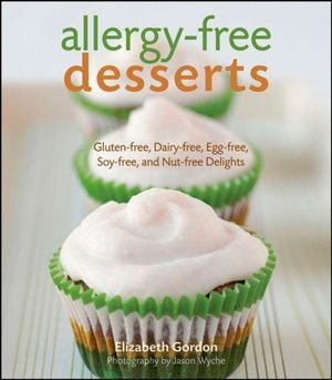 Allergy-Free Desserts : Gluten-free, Dairy-free, Egg-free, Soy-free, and Nut-free Delights - Elizabeth Gordon