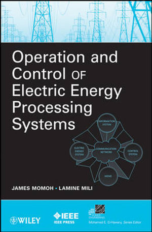 Operation and Control of Electric Energy Processing Systems (IEEE Press Series on Power Engineering) James Momoh and Lamine Mili