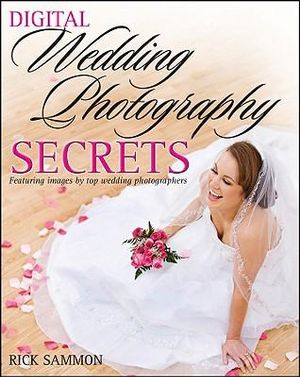 Digital Wedding Photography Secrets Rick Sammon