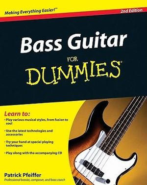 Bass Guitar Basics For Dummies, 2nd Edition : For Dummies - Patrick Pfeiffer