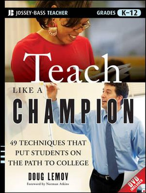 Teach Like a Champion : 49 Techniques That Put Students on the Path to College - Doug Lemov