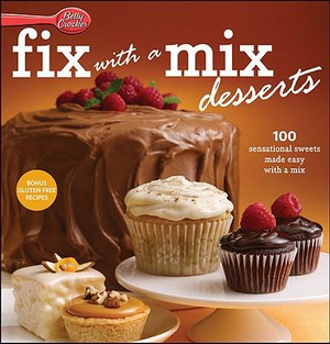 Betty Crocker Fix-with-a-Mix Desserts : 100 Sensational Sweets Made Easy With a Mix - Betty Crocker