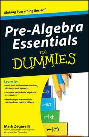 Pre-Algebra Essentials For Dummies : For Dummies (Lifestyles Paperback) - Mark Zegarelli